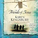 The Friends of Jesus: Life-Changing Bible Study Series (       UNABRIDGED) by Karen Kingsbury Narrated by January LaVoy, Kirby Heyborne