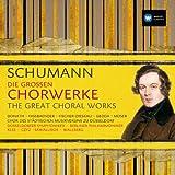 Schumann: Die Großen Chorwerke / The Great Choral Works