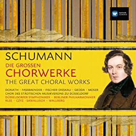 Schumann: Die Gro�en Chorwerke / The Great Choral Works