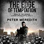 The Edge of Temptation: Gods of the Undead 2: A Post-Apocalyptic Epic | Peter Meredith