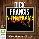 In the Frame Audiobook by Dick Francis Narrated by Tony Britton