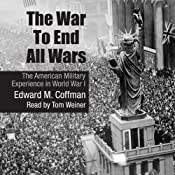 The War to End All Wars: The American Military Experience in World War I   [Edward M. Coffman]