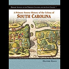 A Primary Source History of the Colony of South Carolina (       UNABRIDGED) by Heather Hasan Narrated by Eileen Stevens