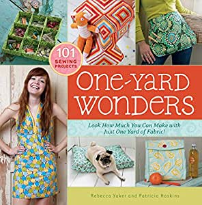 One-Yard Wonders 101 Sewing Projects - Look How Much You Can Make with Just One Yard of Fabric!