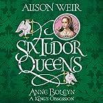 FREE FIRST CHAPTER: Six Tudor Queens: Anne Boleyn: Six Tudor Queens 2 | Alison Weir
