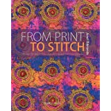 From Print to Stitch: Tips and Techniques for Hand-Printing and Stitching on Fabricby Janet Edmonds