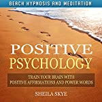 Positive Psychology: Train Your Brain with Positive Affirmations and Power Words via Beach Hypnosis and Meditation | Sheila Skye