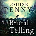 The Brutal Telling: Chief Inspector Gamache, Book 5 (       UNABRIDGED) by Louise Penny Narrated by Adam Sims