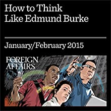 How to Think like Edmund Burke: Debating the Philosopher's Complex Legacy Periodical by Iain Hampsher-Monk Narrated by Kevin Stillwell