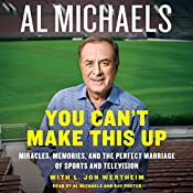 You Can't Make This Up: Miracles, Memories, and the Perfect Marriage of Sports and Television | [Al Michaels, L. Jon Wertheim]