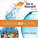 Unconditional Self-Acceptance: The Do-It-Yourself Course Speech by Cheri Huber Narrated by Cheri Huber