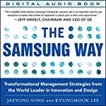 The Samsung Way: Transformational Management Strategies from the World Leader in Innovation and Design   Jaeyong Song,Kyungmook Lee