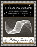 img - for Harmonograph: A Visual Guide to the Mathematics of Music (Wooden Books Gift Book) by Ashton. Anthony ( 2005 ) Paperback book / textbook / text book