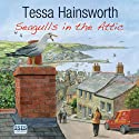 Seagulls in the Attic (       UNABRIDGED) by Tessa Hainsworth Narrated by Anna Bentinck