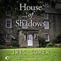 House of Shadows Audiobook by Iris Gower Narrated by Anne Dover
