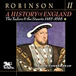 A History of England, Volume 2: The Tudors and the Stuarts: 1485 - 1688 | Cyril Robinson