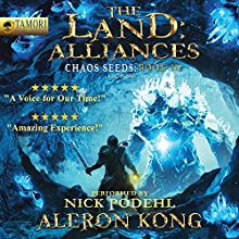 The Land: Alliances: A LitRPG Saga: Chaos Seeds, Book 3 Audiobook by Aleron Kong Narrated by Nick Podehl