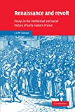 Renaissance and Revolt: Essays in the Intellectual and Social History of Early Modern France (Cambridge Studies in Early Modern History)