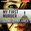 My First Murder: Maria Kallio, Book 1 Audiobook by Leena Lehtolainen Narrated by Amy Rubinate