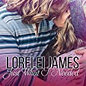 Just What I Needed: Need You Series, Book 2 Audiobook by Lorelei James Narrated by Lidia Dornet, Roger Wayne