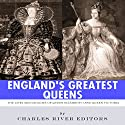England's Greatest Queens: The Lives and Legacies of Queen Elizabeth I and Queen Victoria Audiobook by  Charles River Editors Narrated by Michael Gilboe