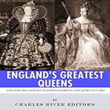 England's Greatest Queens: The Lives and Legacies of Queen Elizabeth I and Queen Victoria (       UNABRIDGED) by Charles River Editors Narrated by Michael Gilboe