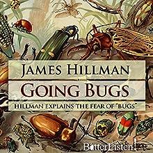 Going Bugs Radio/TV Program Auteur(s) : James Hillman Narrateur(s) : James Hillman