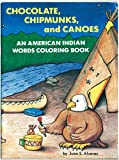 Chocolate, Chipmunks, and Canoes: An American Indian Words Coloring Book