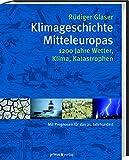 Klimageschichte Mitteleuropas: 1200 Jahre Wetter, Klima, Katastrophen