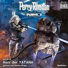 Herr der Yatana (Perry Rhodan NEO 143) Hörbuch von Kai Hirdt Gesprochen von: Hanno Dinger