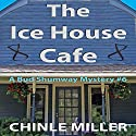 The Ice House Cafe: Bud Shumway Mystery Series, Book 6 (       UNABRIDGED) by Chinle Miller Narrated by Roy Worley