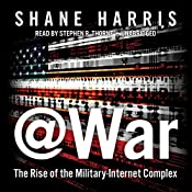 @War: The Rise of the Military-Internet Complex | [Shane Harris]