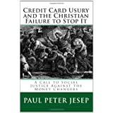 Credit Card Usury and the Christian Failure to Stop It:  A Call to Social Justice Against the Money Changers ~ Paul Peter Jesep