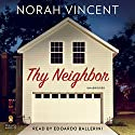 Thy Neighbor: A Novel Audiobook by Norah Vincent Narrated by Edoardo Ballerini