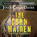 The Corn Maiden and Other Nightmares: Novellas and Stories of Unspeakable Dread Audiobook by Joyce Carol Oates Narrated by Adam Verner, Christine Williams