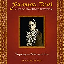 Yamuna Devi: A Life of Unalloyed Devotion - Part 1, Preparing an Offering of Love Audiobook by Dinatarini Devi Narrated by Dinatarini Devi