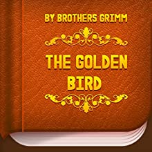 The Golden Bird (       UNABRIDGED) by Brothers Grimm Narrated by Anastasia Bertollo