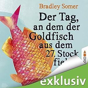 Der Tag, an dem der Goldfisch aus dem 27. Stock fiel (       ungekürzt) von Bradley Somer Gesprochen von: Christoph Wortberg