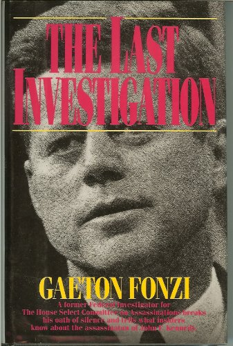 The Last Investigation: A Former Federal Investigator Reveals the Man Behind the Conspiracy to Kill JFK: Gaeton Fonzi: 9781560250524: Amazon.com: Books