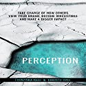 Perception: Take Charge of How Others View Your Brand, Become Irresistible, and Make a Bigger Impact Audiobook by Christo Hall, Franziska Iseli Narrated by Dan Culhane