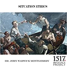 Situation - Ethics Speech by John Warwick Montgomery Narrated by John Warwick Montgomery