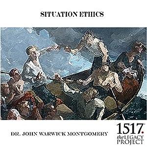 Situation - Ethics Rede von John Warwick Montgomery Gesprochen von: John Warwick Montgomery