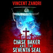 Chase Baker and the Seventh Seal: A Chase Baker Thriller, Book 9 Audiobook by Vincent Zandri Narrated by Andrew B. Wehrlen