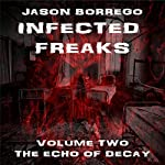 Infected Freaks Volume Two: The Echo of Decay | Jason Borrego