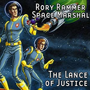 The Lance of Justice (Dramatized): Rory Rammer, Space Marshal | [Ron N. Butler]