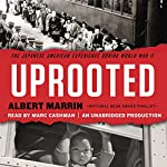 Uprooted: The Japanese American Experience During World War II | Albert Marrin