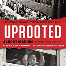 Uprooted: The Japanese American Experience During World War II Audiobook by Albert Marrin Narrated by Marc Cashman