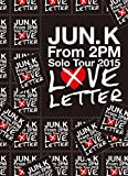 "Jun. K (From 2PM) Solo Tour 2015 ""LOVE LETTER"" in MAKUHARI MESSE [DVD] - Jun.K(From 2PM)"