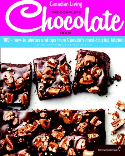 Canadian Living: The Complete Chocolate Book: 100+ how-to photos and tips from Canada's most-trusted kitchen