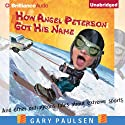 How Angel Peterson Got His Name: And Other Outrageous Tales about Extreme Sports (       UNABRIDGED) by Gary Paulsen Narrated by Patrick Lawlor